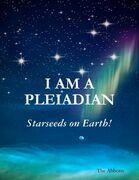 I Am a Pleiadian - Starseeds On Earth!