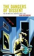 The Dangers of Dissent: The FBI and Civil Liberties since 1965