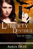 Liberty Divided (The Isle of Fangs Series, Book 2)