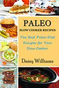 Paleo Slow Cooker Recipes: The Best Paleo Diet Recipes for Your Slow Cooker