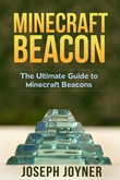 Minecraft Beacon: The Ultimate Guide to Minecraft Beacons
