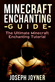 Minecraft Enchanting Guide: The Ultimate Minecraft Enchanting Tutorial