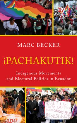 Pachakutik: Indigenous Movements and Electoral Politics in Ecuador
