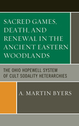 Sacred Games, Death, and Renewal in the Ancient Eastern Woodlands: The Ohio Hopewell System of Cult Sodality Heterarchies