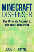 Minecraft Dispenser: The Ultimate Tutorial to Minecraft Dispenser