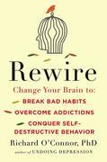 Rewire: Change Your Brain to Break Bad Habits, Overcome Addictions,Conquer Self-Destructive Behavior