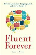 Gabriel Wyner - Fluent Forever: How to Learn Any Language Fast and Never Forget It