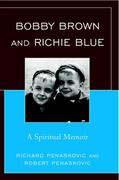 Bobby Brown and Richie Blue: A Spiritual Memoir