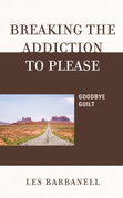Breaking the Addiction to Please: Goodbye Guilt