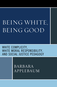 Being White, Being Good: White Complicity, White Moral Responsibility, and Social Justice Pedagogy