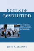 Roots of Revolution: The Press and Social Change in Latin America