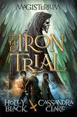 The Iron Trial (Book One of Magisterium): Book 1 of The Magisterium