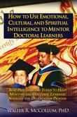 How to Use Emotional Intelligence, Cultural Intelligence and Spiritual Intelligence to Mentor Doctoral Learners