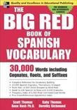 The Big Red Book of Spanish Vocabulary: 30,000 Words Through Cognates, Roots, and Suffixes