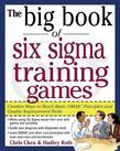 The Big Book of Six Sigma Training Games: Proven Ways to Teach Basic DMAIC Principles and Quality Improvement Tools
