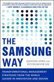 The Samsung Way: Transformational Management Strategies from the World Leader in Innovation and Design: Transformational Management Strategies From th
