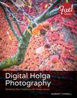 Digital Holga Photography: Boosting Your Creativity with Holga Lenses