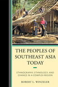 The Peoples of Southeast Asia Today: Ethnography, Ethnology, and Change in a Complex Region
