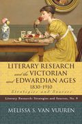 Literary Research and the Victorian and Edwardian Ages, 1830-1910: Strategies and Sources