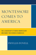 Montessori Comes to America: The Leadership of Maria Montessori and Nancy McCormick Rambusch
