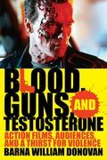 Blood, Guns, and Testosterone: Action Films, Audiences, and a Thirst for Violence