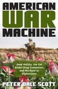 American War Machine: Deep Politics, the CIA Global Drug Connection, and the Road to Afghanistan