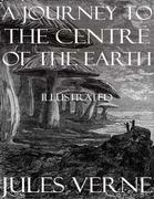 A Journey to the Centre of the Earth: Illustrated