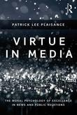 Virtue in Media: The Moral Psychology of Excellence in News and Public Relations: The Moral Psychology of Excellence in News and Public
