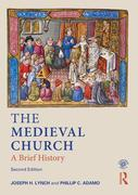 The Medieval Church: A Brief History, 2ed: A Brief History