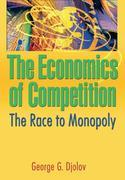 The Economics of Competition: The Race to Monopoly