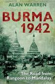 Alan Warren - Burma 1942: The Road from Rangoon to Mandalay