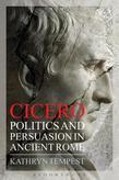 Cicero: Politics and Persuasion in Ancient Rome