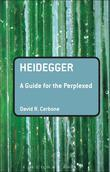 Heidegger: A Guide for the Perplexed: A Guide for the Perplexed