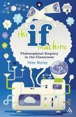 The If Machine: Philosophical Enquiry in the Classroom