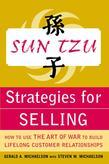 Sun Tzu Strategies for Selling: How to Use The Art of War to Build Lifelong Customer Relationships: How to Use The Art of War to Build Lifelong Custom