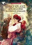 Shakespeare. Le più belle opere raccontate ai ragazzi