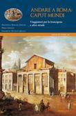Andare a Roma: caput mundi. Viaggiatori per la francigena e altre strade