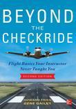 Beyond the Checkride: Flight Basics Your Instructor Never Taught You: Flight Basics Your Instructor Never Taught You, Second Edition