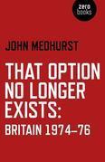 That Option No Longer Exists: Britain 1974-76