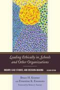 Leading Ethically in Schools and Other Organizations: Inquiry, Case Studies, and Decision-Making