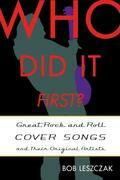 Who Did It First?: Great Rock and Roll Cover Songs and Their Original Artists