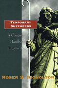 Temporary Shepherds: A Congregational Handbook for Interim Ministry
