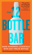 The 12 Bottle Bar: A Dozen Bottles. Hundreds of Cocktails.
