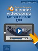 Blender Videocorso. Modulo Base. Lezione 1