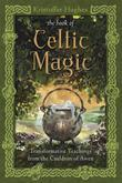 The Book of Celtic Magic: Transformative Teachings from the Cauldron of Awen