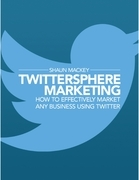 Twittersphere Marketing - How to Effectively Market Any Business Using Twitter