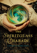 The Spiritglass Charade: A Stoker & Holmes Novel