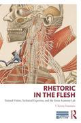 Rhetoric in the Flesh: Trained Vision, Technical Expertise, and the Gross Anatomy Lab: Trained Vision, Technical Expertise, and the Gross Anatomy Lab