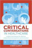 Critical Conversations in Healthcare Scripts & Techniques for Effective Interprofessional & Patient Communication