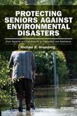 Protecting Seniors Against Environmental Disasters: From Hazards and Vulnerability to Prevention and Resilience: From Hazards and Vulnerability to Pre